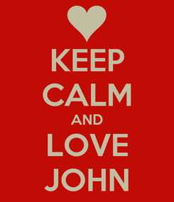 Poster: KEEP CALM AND LOVE JOHN