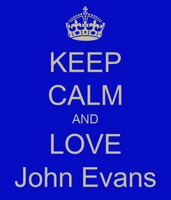 Poster: KEEP CALM AND LOVE John Evans