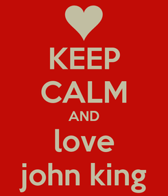 Poster: KEEP CALM AND love john king