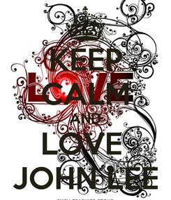 Poster: KEEP CALM AND LOVE  JOHN LEE