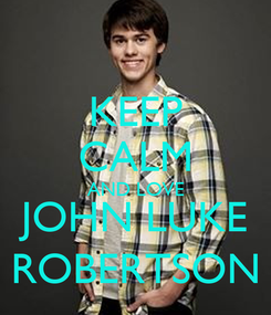 Poster: KEEP CALM AND LOVE JOHN LUKE ROBERTSON