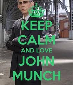 Poster: KEEP CALM AND LOVE JOHN MUNCH