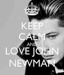 Poster: KEEP CALM AND LOVE JOHN NEWMAN
