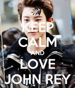 Poster: KEEP CALM AND LOVE JOHN REY