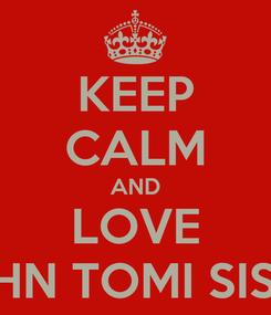 Poster: KEEP CALM AND LOVE JOHN TOMI SISKA