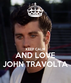 Poster:   KEEP CALM AND LOVE JOHN TRAVOLTA