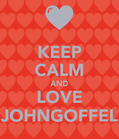 Poster: KEEP CALM AND LOVE JOHNGOFFEL