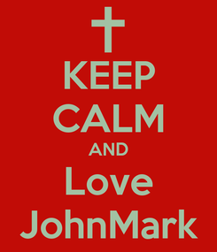 Poster: KEEP CALM AND Love JohnMark