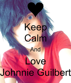 Poster: Keep Calm And Love Johnnie Guilbert