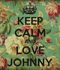 Poster: KEEP CALM AND LOVE JOHNNY