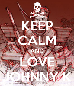 Poster: KEEP CALM AND LOVE JOHNNY K