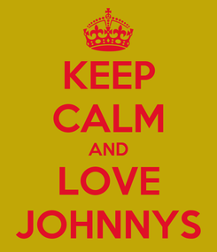 Poster: KEEP CALM AND LOVE JOHNNYS