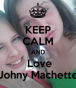 Poster: KEEP CALM AND  Love Johny Machette