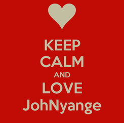 Poster: KEEP CALM AND LOVE JohNyange