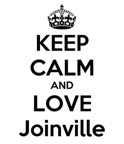 Poster: KEEP CALM AND LOVE Joinville
