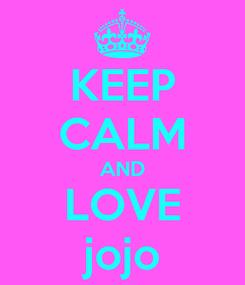 Poster: KEEP CALM AND LOVE jojo