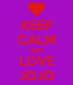 Poster: KEEP CALM AND LOVE JOJO