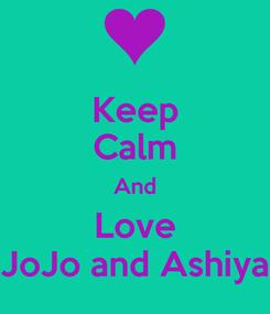 Poster: Keep Calm And Love JoJo and Ashiya