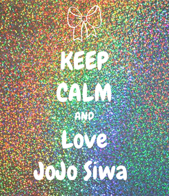 Poster: KEEP CALM AND Love JoJo Siwa