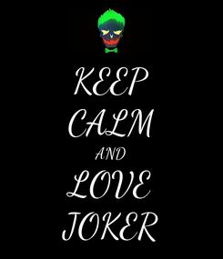 Poster: KEEP CALM AND LOVE JOKER