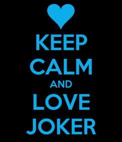 Poster: KEEP CALM AND LOVE JOKER