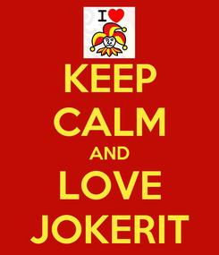 Poster: KEEP CALM AND LOVE JOKERIT