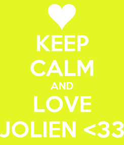Poster: KEEP CALM AND LOVE JOLIEN <33