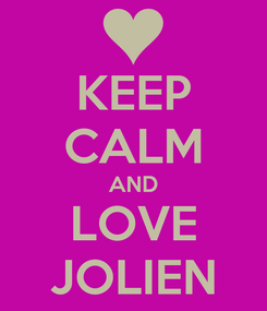 Poster: KEEP CALM AND LOVE JOLIEN