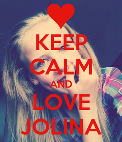 Poster: KEEP CALM AND LOVE JOLINA