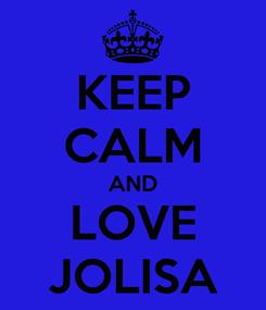 Poster: KEEP CALM AND LOVE JOLISA