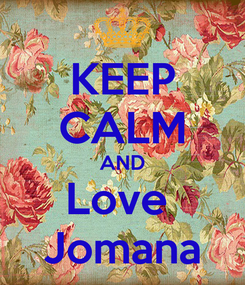 Poster: KEEP CALM AND Love   Jomana