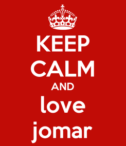 Poster: KEEP CALM AND love jomar