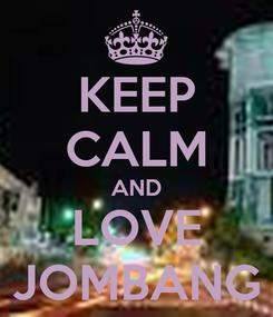 Poster: KEEP CALM AND LOVE JOMBANG
