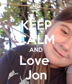 Poster: KEEP CALM AND Love  Jon