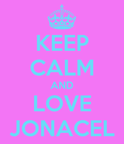 Poster: KEEP CALM AND LOVE JONACEL