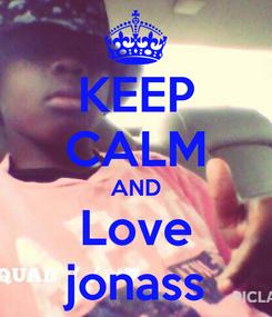Poster: KEEP CALM AND Love jonass