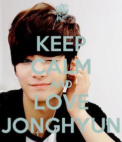 Poster: KEEP CALM AND LOVE JONGHYUN