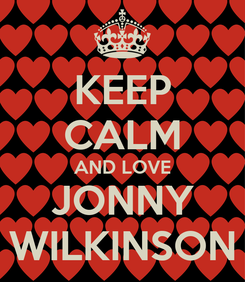 Poster: KEEP CALM AND LOVE JONNY WILKINSON