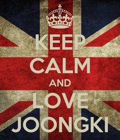 Poster: KEEP CALM AND LOVE JOONGKI