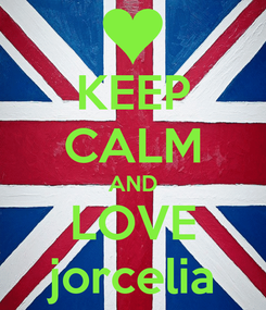 Poster: KEEP CALM AND LOVE jorcelia