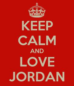 Poster: KEEP CALM AND LOVE JORDAN