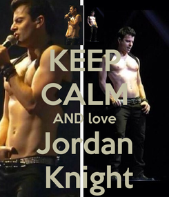 Poster: KEEP CALM AND love Jordan  Knight