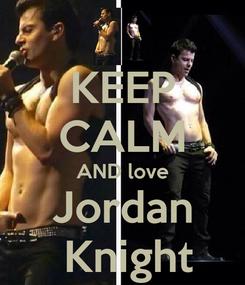 Poster: KEEP CALM AND love Jordan  Knight
