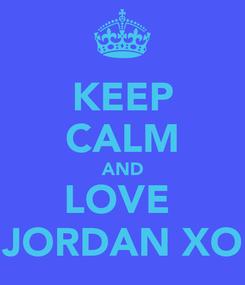 Poster: KEEP CALM AND LOVE  JORDAN XO