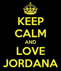 Poster: KEEP CALM AND LOVE JORDANA