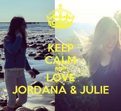 Poster: KEEP CALM AND LOVE JORDANA & JULIE