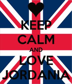 Poster: KEEP CALM AND LOVE JORDANIA