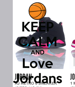 Poster: KEEP CALM AND Love Jordans
