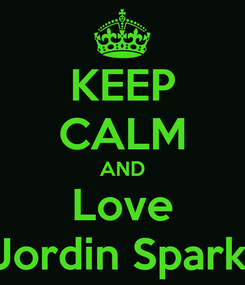 Poster: KEEP CALM AND Love  Jordin Sparks