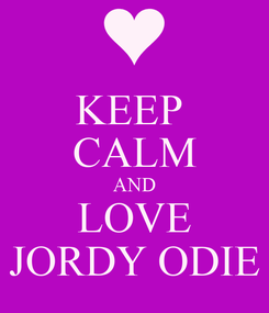 Poster: KEEP  CALM AND LOVE JORDY ODIE